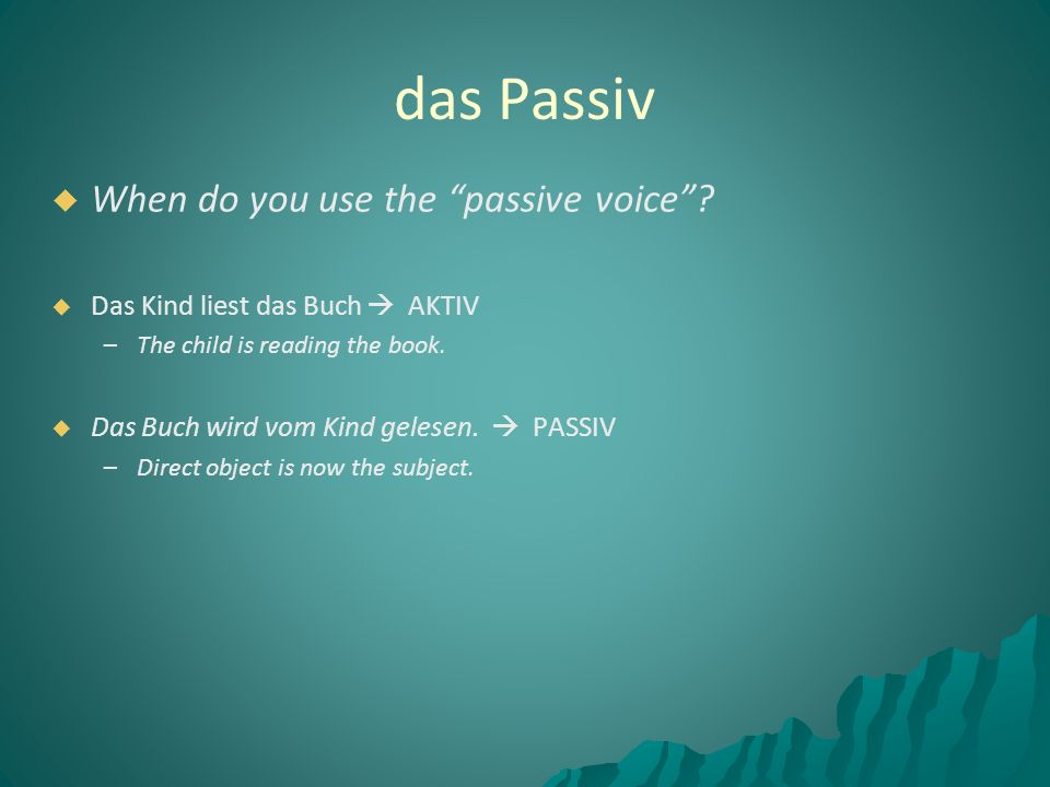   When do you use the passive voice .