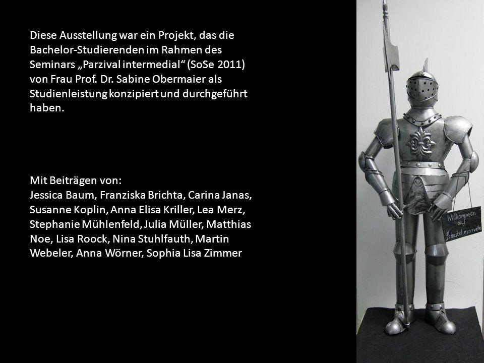 """Diese Ausstellung war ein Projekt, das die Bachelor-Studierenden im Rahmen des Seminars """"Parzival intermedial (SoSe 2011) von Frau Prof."""