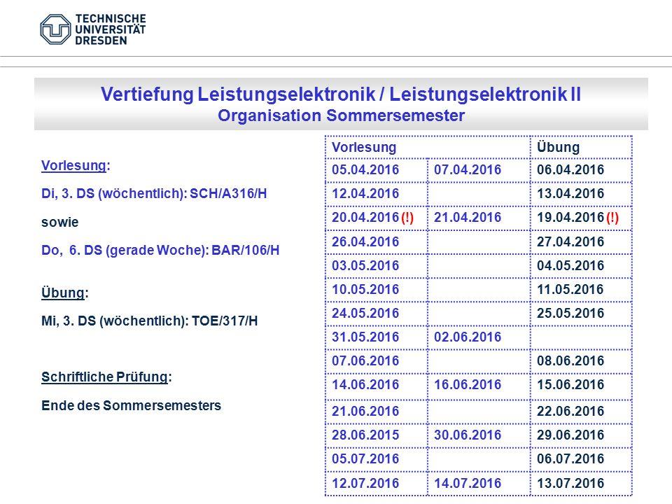 Vertiefung Leistungselektronik / Leistungselektronik II Organisation Sommersemester Vorlesung: Di, 3.