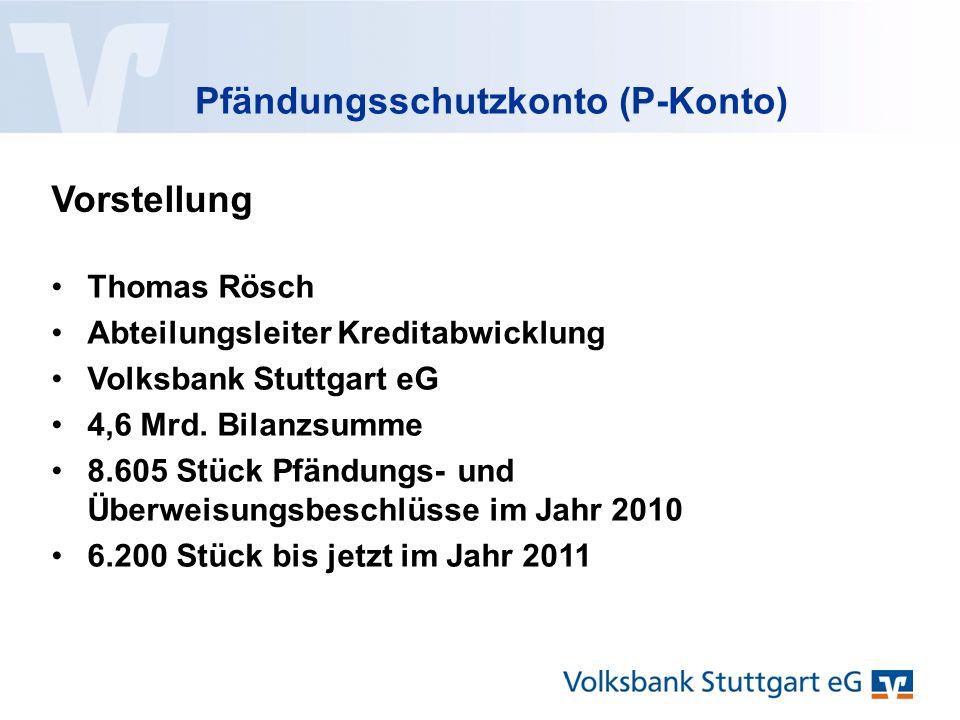 Pfändungsschutzkonto (P-Konto) Thomas Rösch Abteilungsleiter Kreditabwicklung Volksbank Stuttgart eG 4,6 Mrd.