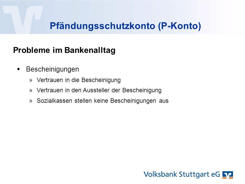 Pfändungsschutzkonto (P-Konto) Probleme im Bankenalltag  Bescheinigungen »Vertrauen in die Bescheinigung »Vertrauen in den Aussteller der Bescheinigung »Sozialkassen stellen keine Bescheinigungen aus