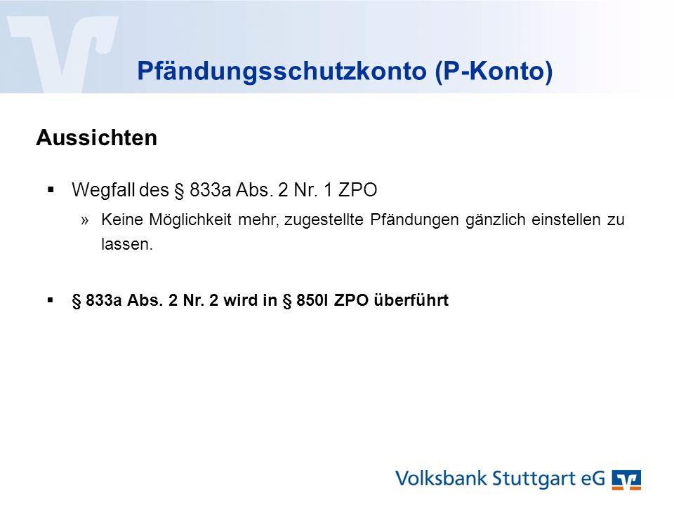 Pfändungsschutzkonto (P-Konto) Aussichten  Wegfall des § 833a Abs.
