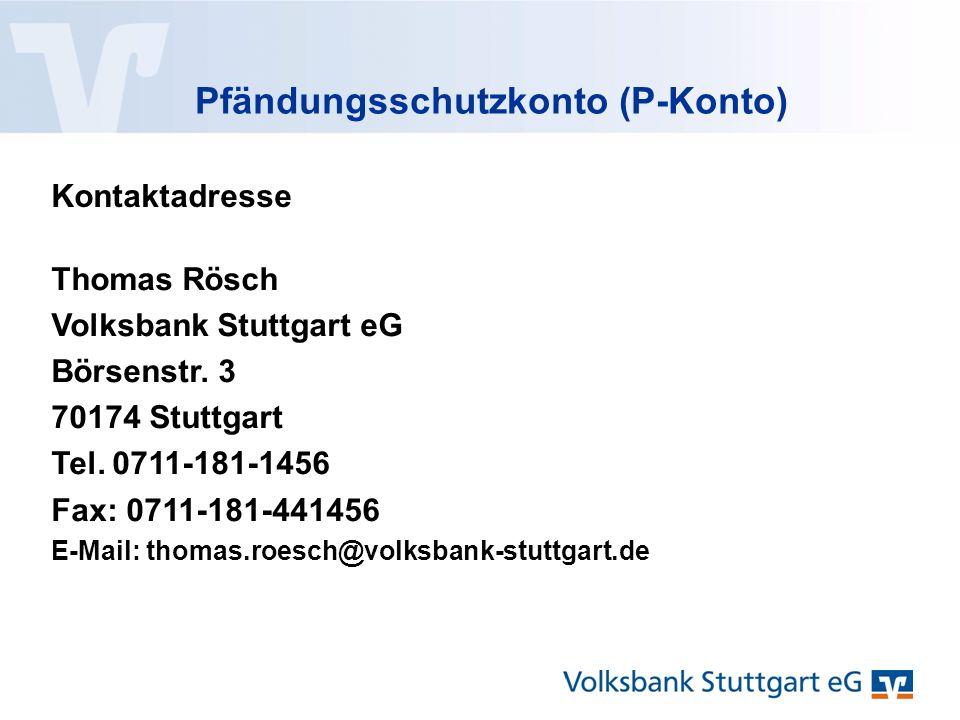 Pfändungsschutzkonto (P-Konto) Kontaktadresse Thomas Rösch Volksbank Stuttgart eG Börsenstr.