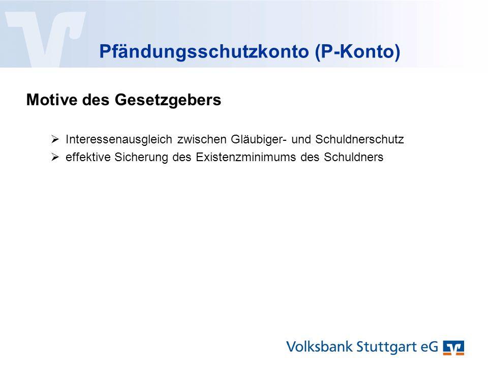 Pfändungsschutzkonto (P-Konto)  Interessenausgleich zwischen Gläubiger- und Schuldnerschutz  effektive Sicherung des Existenzminimums des Schuldners Motive des Gesetzgebers