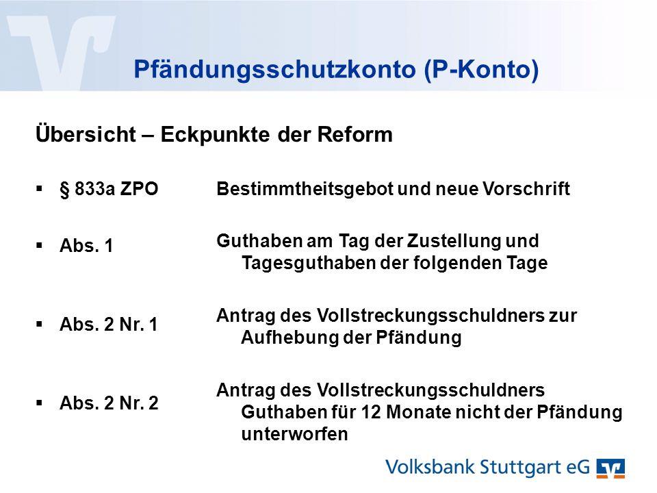 Pfändungsschutzkonto (P-Konto)  § 833a ZPO Übersicht – Eckpunkte der Reform Bestimmtheitsgebot und neue Vorschrift  Abs.