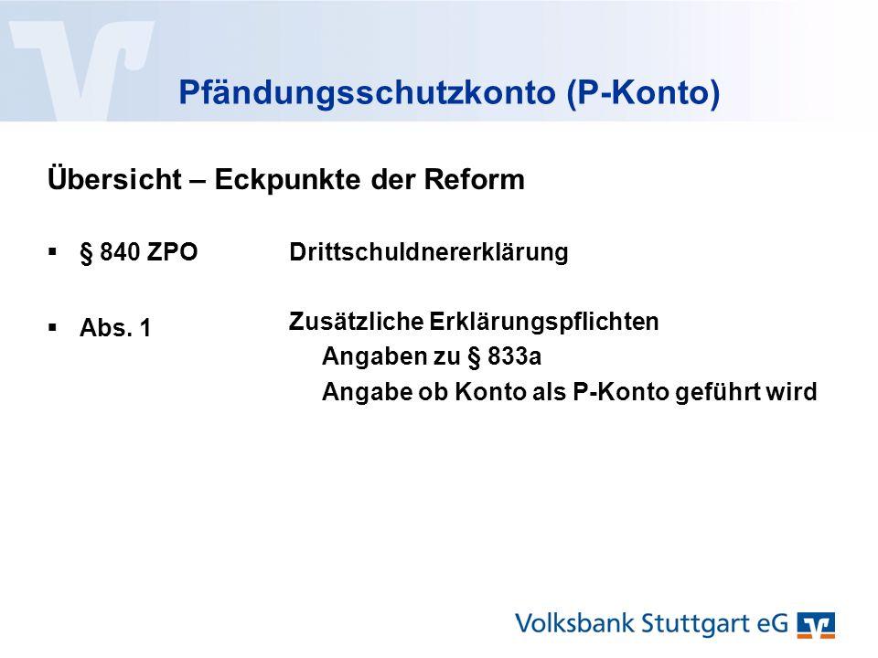 Pfändungsschutzkonto (P-Konto)  § 840 ZPO Übersicht – Eckpunkte der Reform Drittschuldnererklärung  Abs.