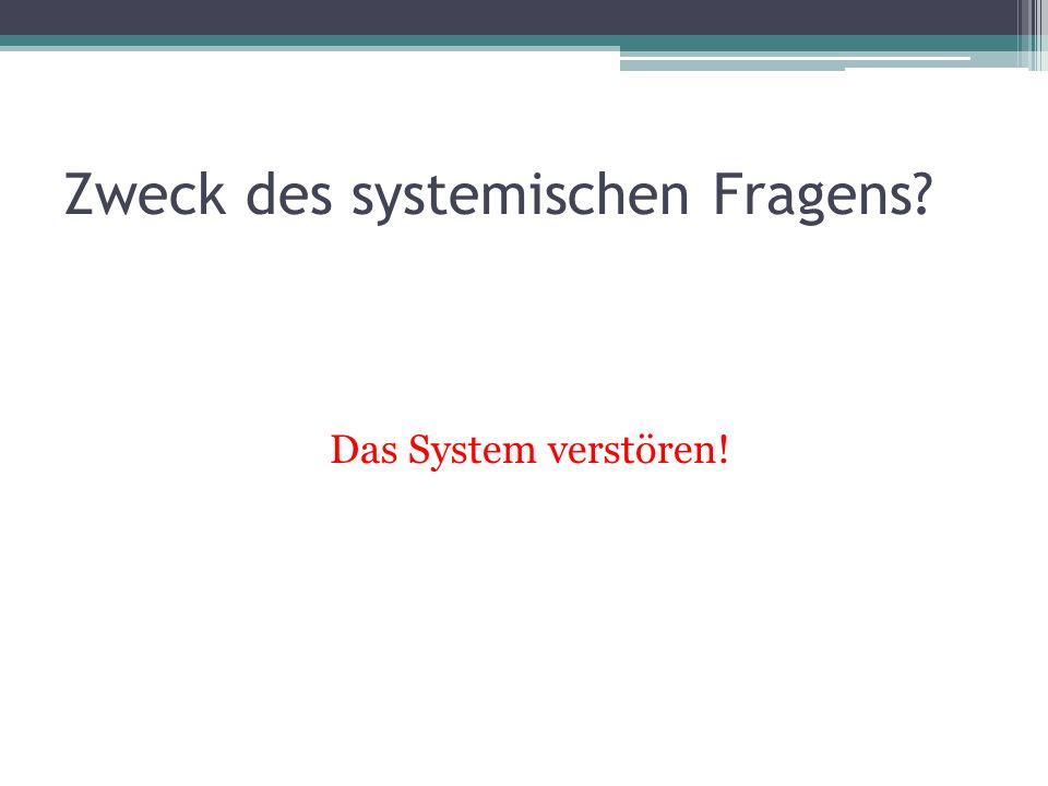 Zweck des systemischen Fragens Das System verstören!