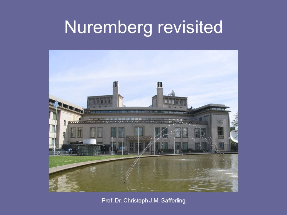 Prof. Dr. Christoph J.M. Safferling Nuremberg revisited