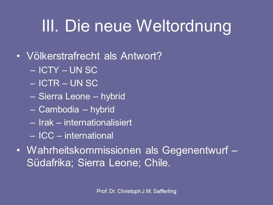 Prof. Dr. Christoph J.M. Safferling III. Die neue Weltordnung Völkerstrafrecht als Antwort.