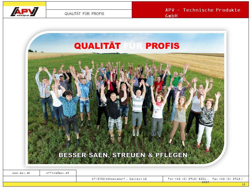 QUALITÄT FÜR PROFIS APV - Technische Produkte GmbH 12 www.apv.atoffice@apv.at AT-3753 Hötzelsdorf.