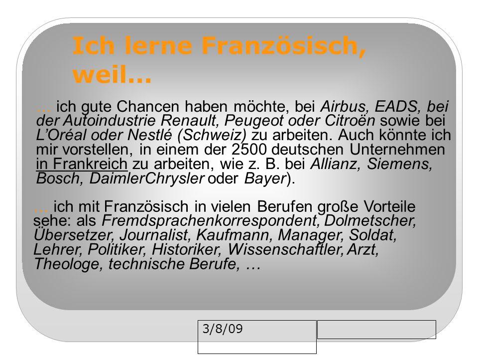 3/8/09 Ich lerne Französisch, weil... … ich gute Chancen haben möchte, bei Airbus, EADS, bei der Autoindustrie Renault, Peugeot oder Citroën sowie bei