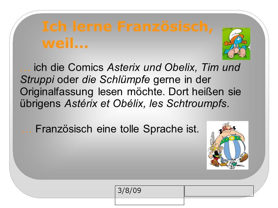3/8/09 … ich die Comics Asterix und Obelix, Tim und Struppi oder die Schlümpfe gerne in der Originalfassung lesen möchte. Dort heißen sie übrigens Ast