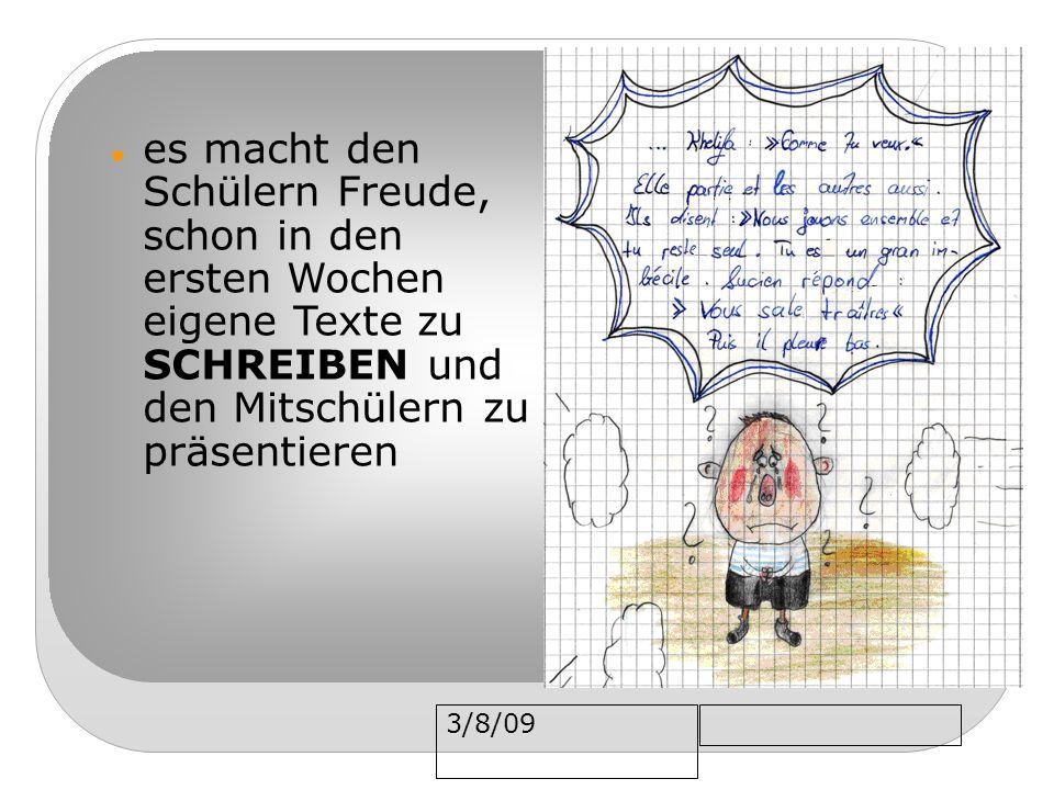 3/8/09 es macht den Schülern Freude, schon in den ersten Wochen eigene Texte zu SCHREIBEN und den Mitschülern zu präsentieren