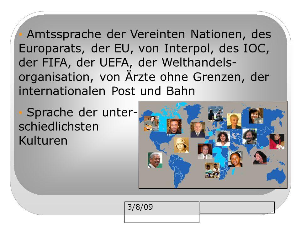 3/8/09 Amtssprache der Vereinten Nationen, des Europarats, der EU, von Interpol, des IOC, der FIFA, der UEFA, der Welthandels- organisation, von Ärzte ohne Grenzen, der internationalen Post und Bahn Sprache der unter- schiedlichsten Kulturen