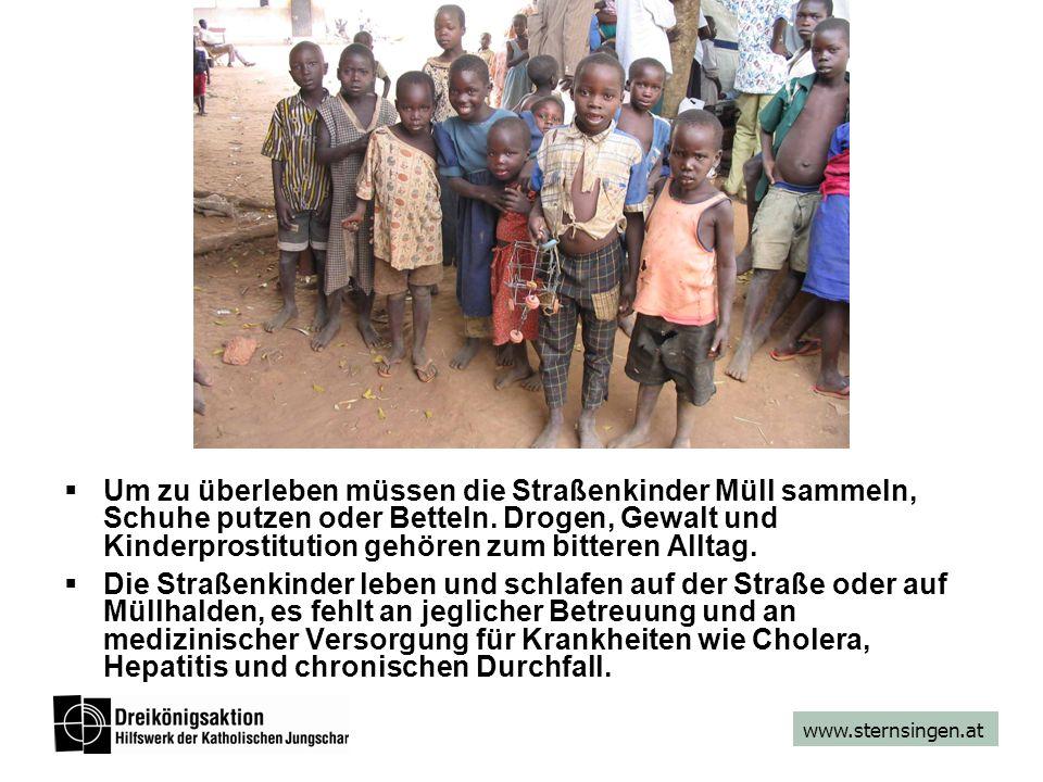 www.sternsingen.at  Um zu überleben müssen die Straßenkinder Müll sammeln, Schuhe putzen oder Betteln. Drogen, Gewalt und Kinderprostitution gehören
