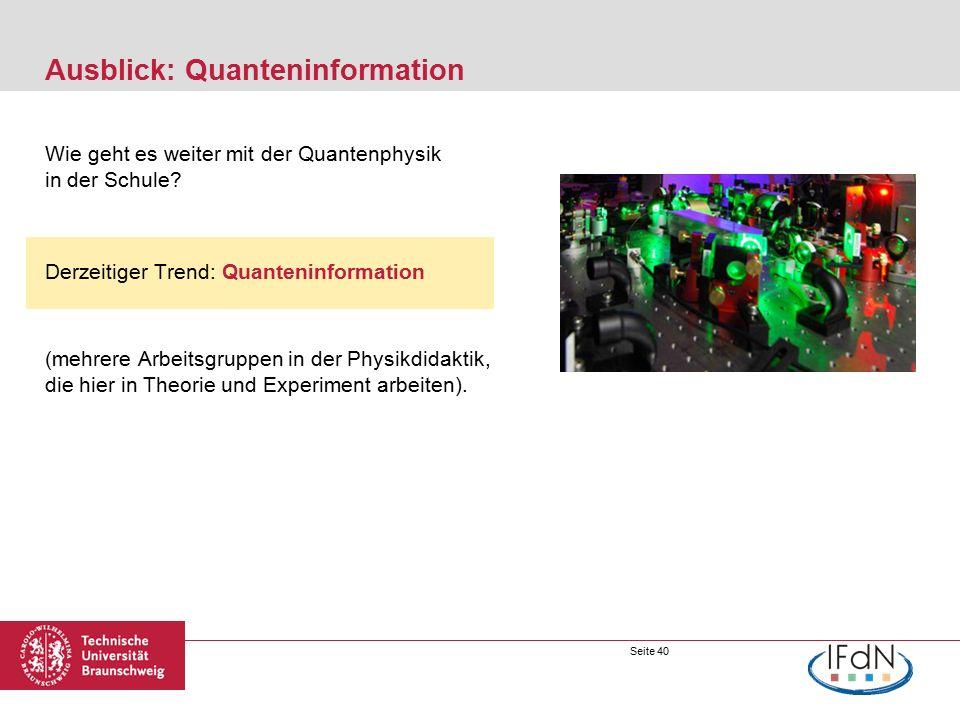 Seite 40 Ausblick: Quanteninformation Wie geht es weiter mit der Quantenphysik in der Schule.