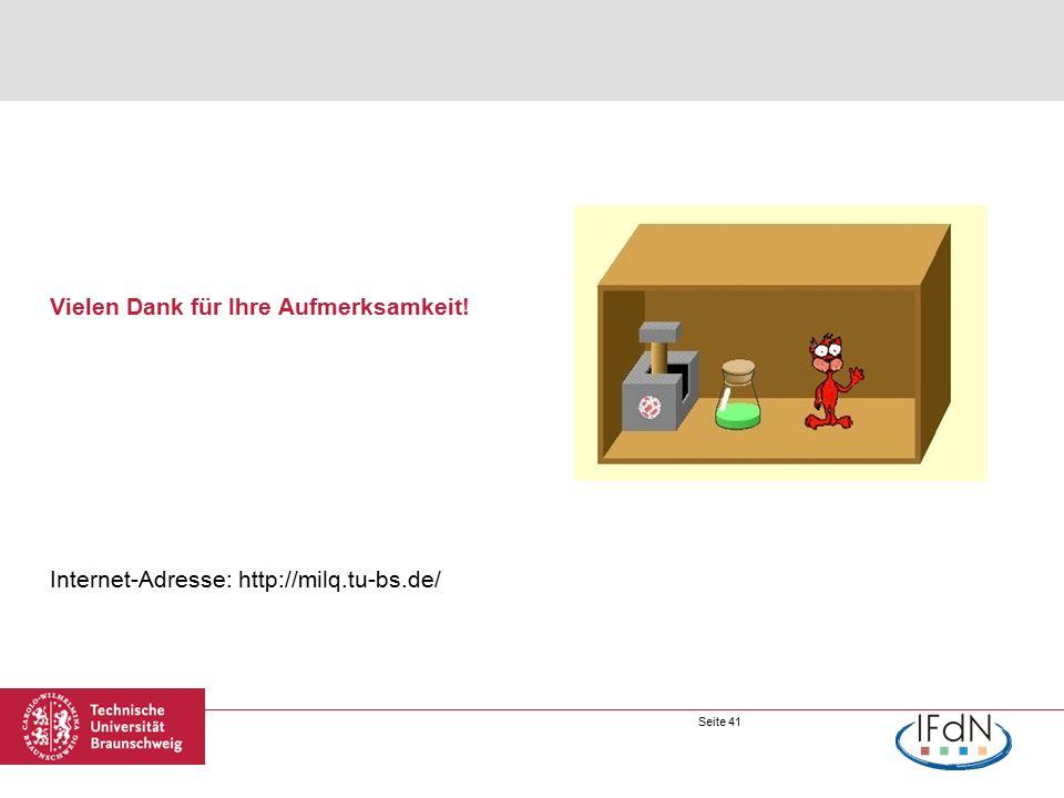 Seite 41 Vielen Dank für Ihre Aufmerksamkeit! Internet-Adresse: http://milq.tu-bs.de/