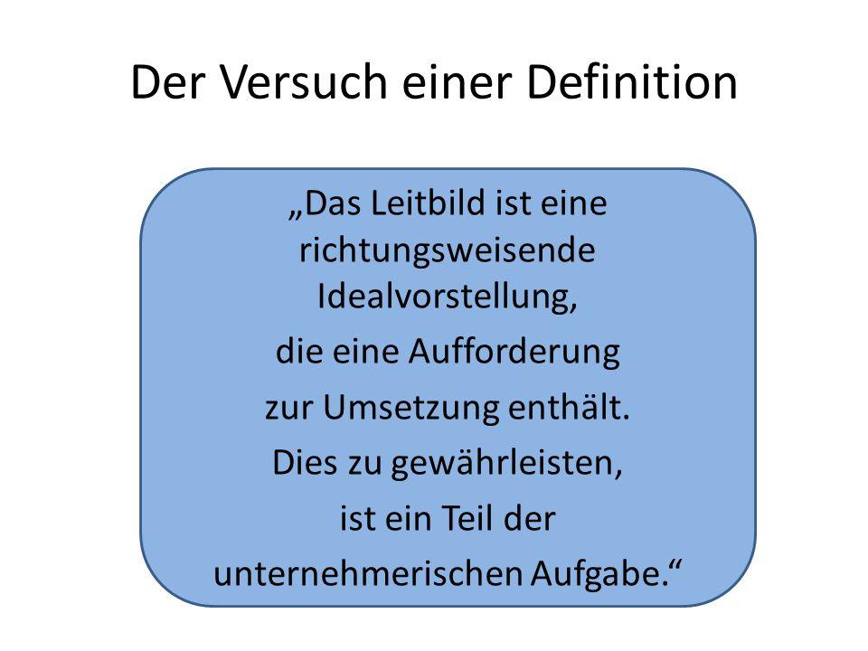 """Der Versuch einer Definition """"Das Leitbild ist eine richtungsweisende Idealvorstellung, die eine Aufforderung zur Umsetzung enthält."""