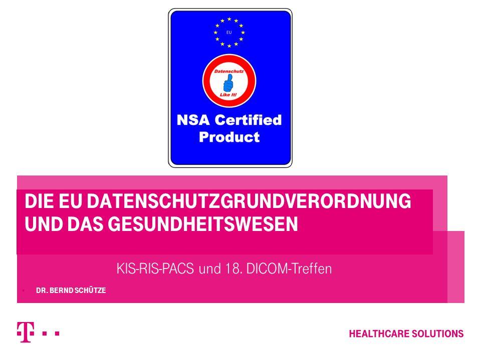 Die EU Datenschutzgrundverordnung und das Gesundheitswesen  Dr. Bernd Schütze KIS-RIS-PACS und 18. DICOM-Treffen