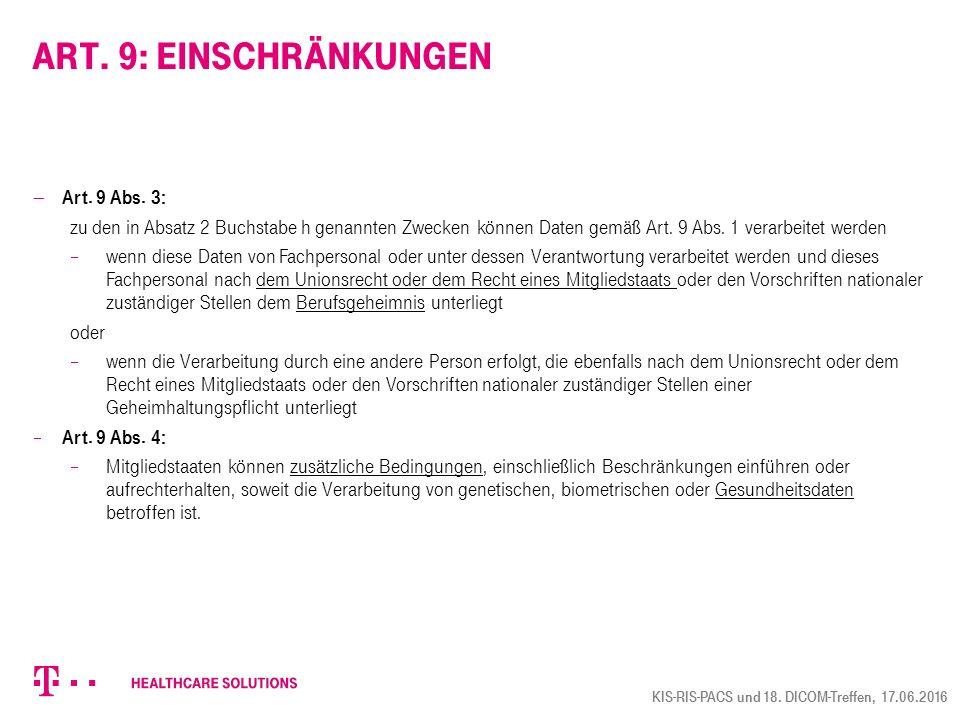 Art. 9: Einschränkungen  Art. 9 Abs. 3: zu den in Absatz 2 Buchstabe h genannten Zwecken können Daten gemäß Art. 9 Abs. 1 verarbeitet werden  wenn d