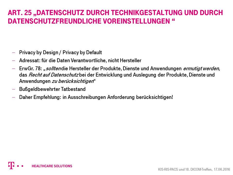 """Art. 25 """"Datenschutz durch Technikgestaltung und durch datenschutzfreundliche Voreinstellungen """"  Privacy by Design / Privacy by Default  Adressat:"""
