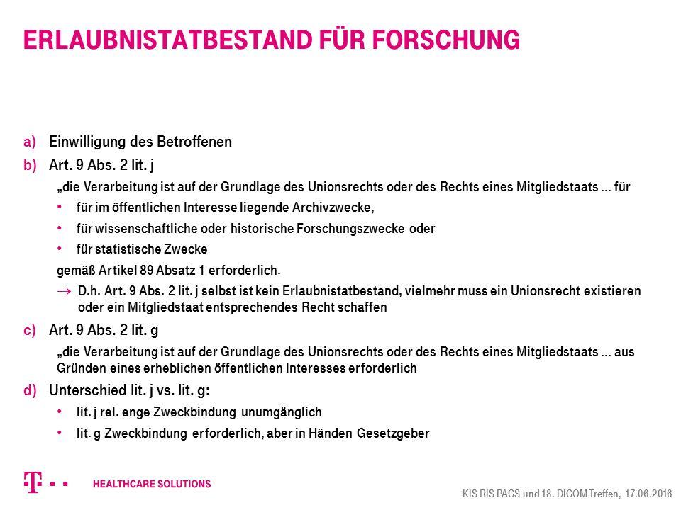"""Erlaubnistatbestand für Forschung a) Einwilligung des Betroffenen b) Art. 9 Abs. 2 lit. j """"die Verarbeitung ist auf der Grundlage des Unionsrechts ode"""