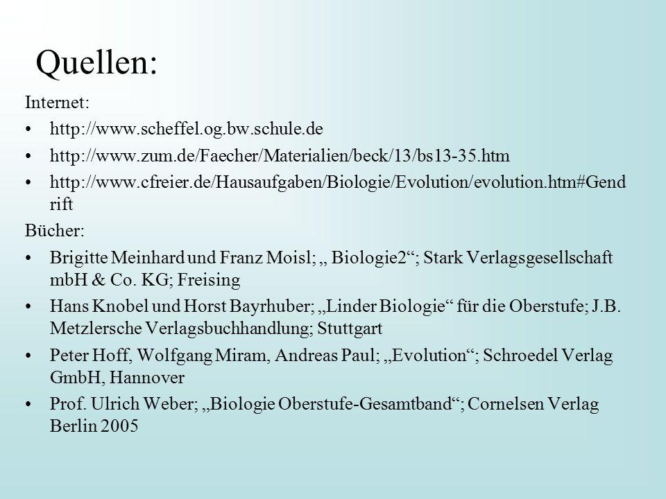 Quellen: Internet: http://www.scheffel.og.bw.schule.de http://www.zum.de/Faecher/Materialien/beck/13/bs13-35.htm http://www.cfreier.de/Hausaufgaben/Bi