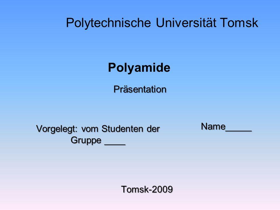 Polytechnische Universität Tomsk Präsentation Polyamide Vorgelegt: vom Studenten der Gruppe ____ Name_____ Tomsk-2009