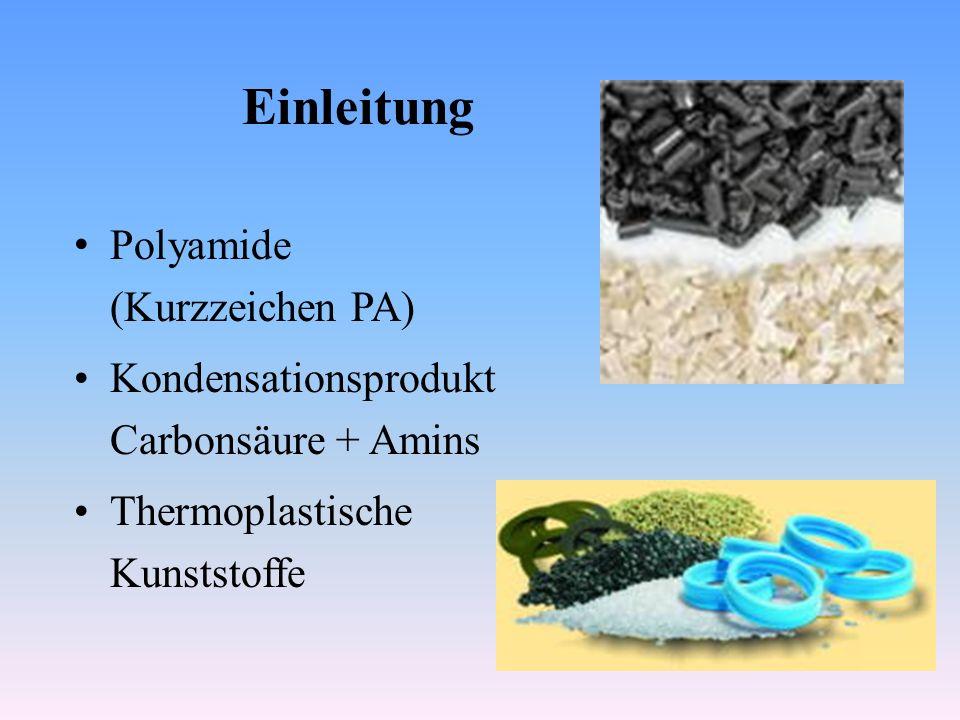 Einleitung Polyamide (Kurzzeichen PA) Kondensationsprodukt Carbonsäure + Amins Thermoplastische Kunststoffe