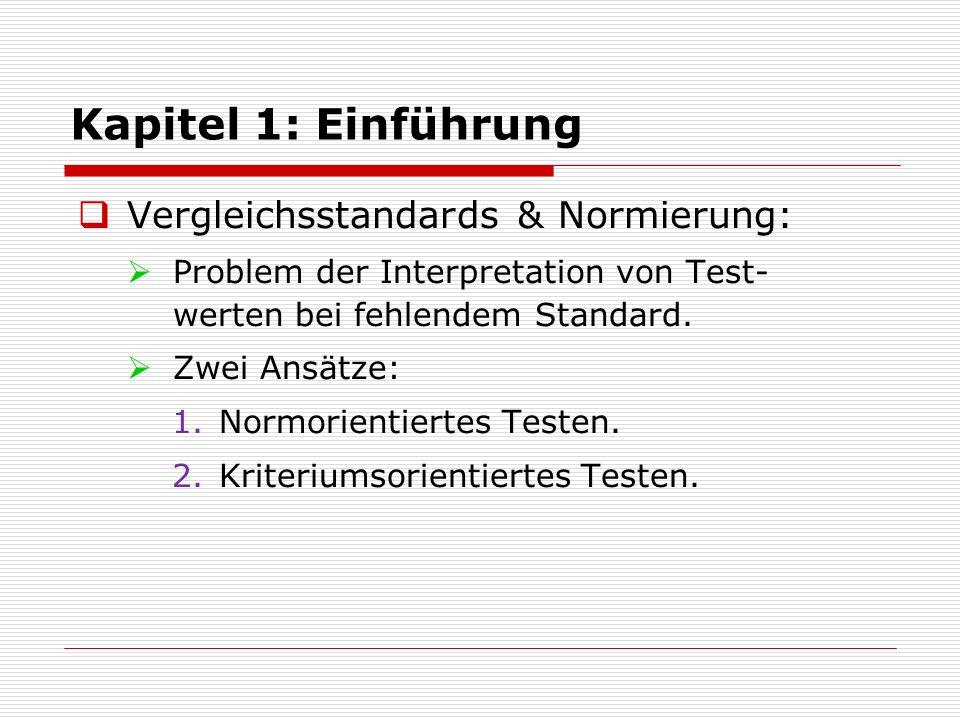 Kapitel 1: Einführung  Vergleichsstandards & Normierung:  Problem der Interpretation von Test- werten bei fehlendem Standard.  Zwei Ansätze: 1.Norm