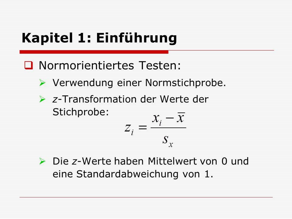 Kapitel 1: Einführung  Normorientiertes Testen:  Verwendung einer Normstichprobe.  z-Transformation der Werte der Stichprobe:  Die z-Werte haben M