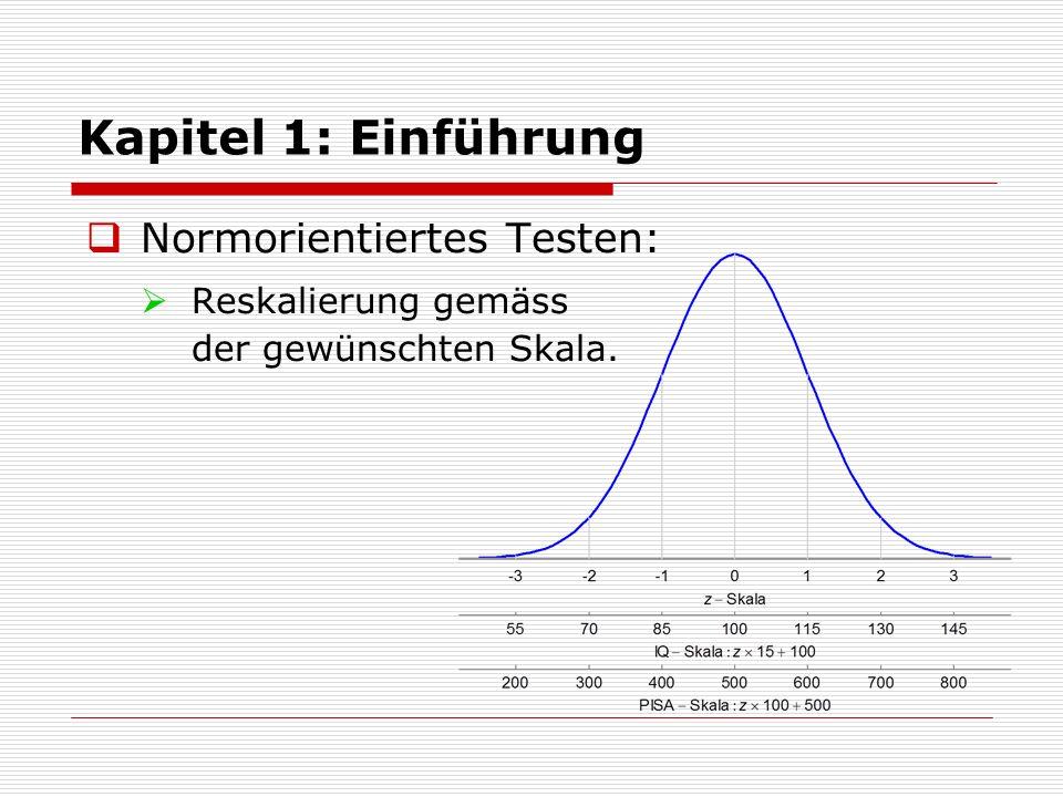  Normorientiertes Testen:  Reskalierung gemäss der gewünschten Skala. Kapitel 1: Einführung