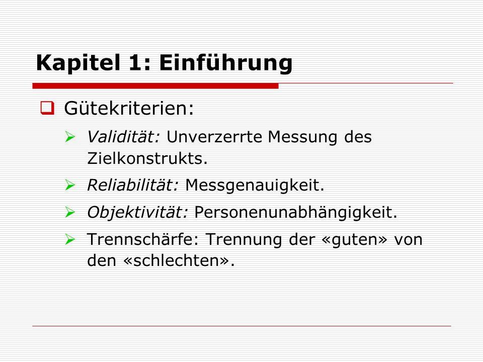  Gütekriterien:  Validität: Unverzerrte Messung des Zielkonstrukts.  Reliabilität: Messgenauigkeit.  Objektivität: Personenunabhängigkeit.  Trenn