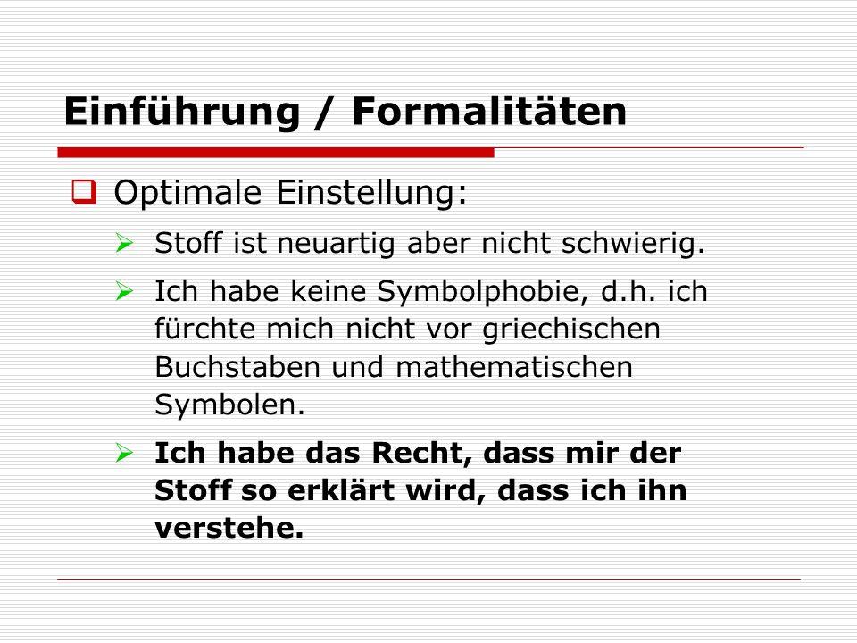 Einführung / Formalitäten  Optimale Einstellung:  Stoff ist neuartig aber nicht schwierig.  Ich habe keine Symbolphobie, d.h. ich fürchte mich nich
