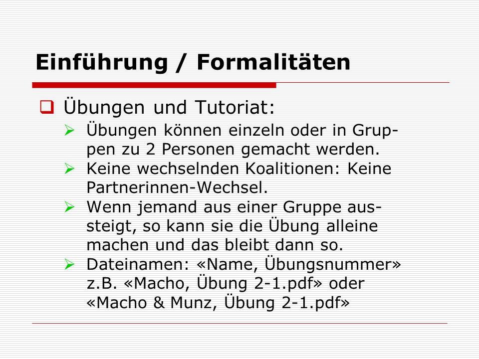 Einführung / Formalitäten  Übungen und Tutoriat:  Übungen können einzeln oder in Grup- pen zu 2 Personen gemacht werden.  Keine wechselnden Koaliti