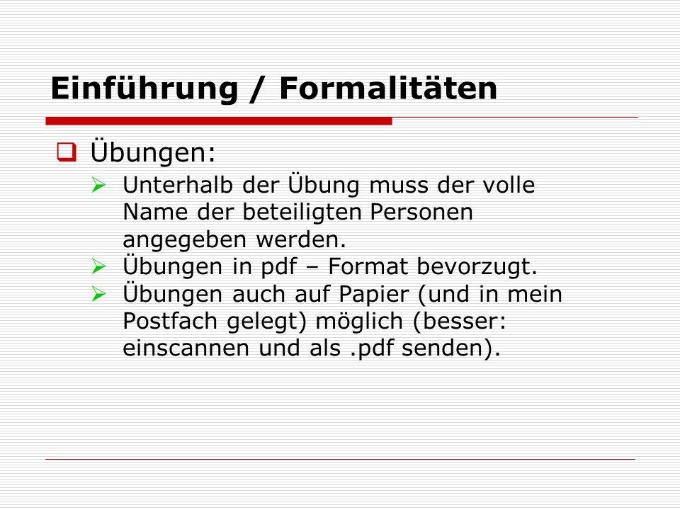 Einführung / Formalitäten  Übungen:  Unterhalb der Übung muss der volle Name der beteiligten Personen angegeben werden.  Übungen in pdf – Format be