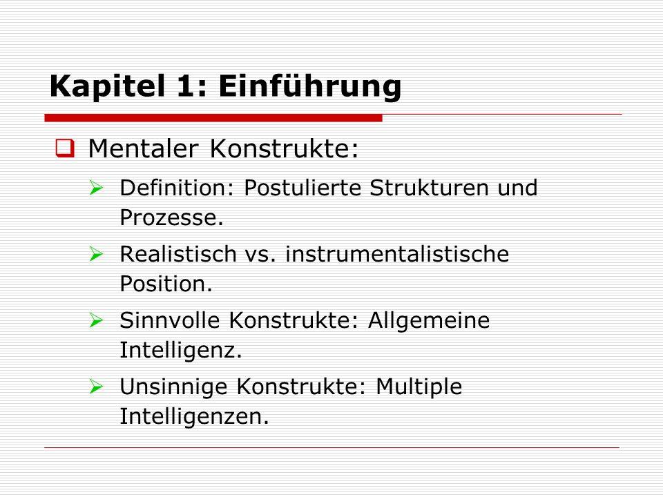 Kapitel 1: Einführung  Mentaler Konstrukte:  Definition: Postulierte Strukturen und Prozesse.  Realistisch vs. instrumentalistische Position.  Sin