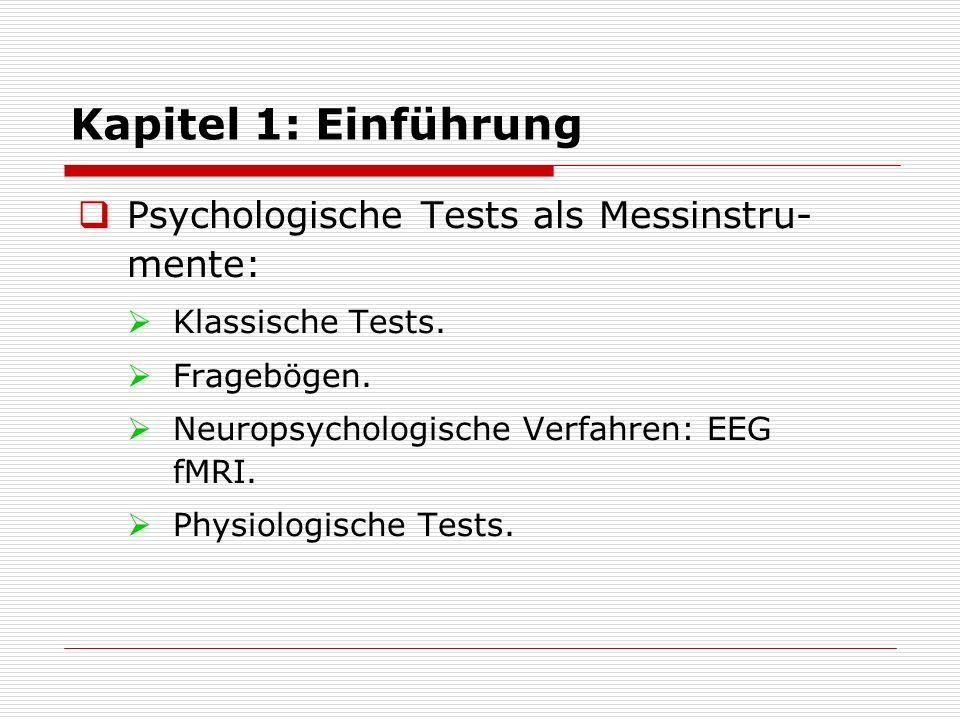 Kapitel 1: Einführung  Psychologische Tests als Messinstru- mente:  Klassische Tests.  Fragebögen.  Neuropsychologische Verfahren: EEG fMRI.  Phy