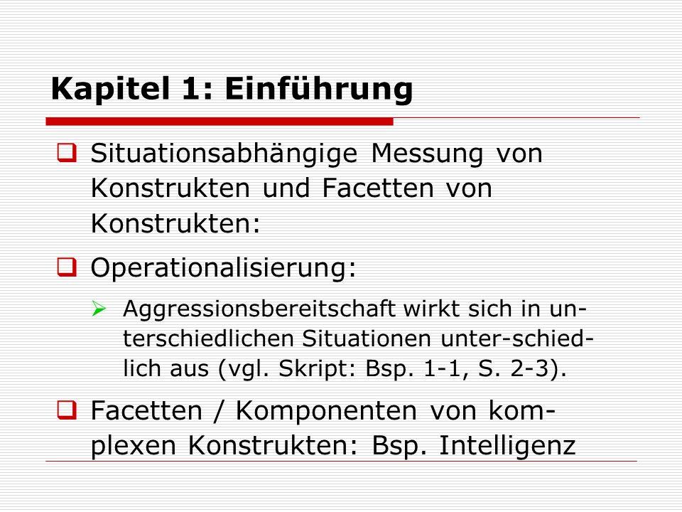 Kapitel 1: Einführung  Situationsabhängige Messung von Konstrukten und Facetten von Konstrukten:  Operationalisierung:  Aggressionsbereitschaft wirkt sich in un- terschiedlichen Situationen unter-schied- lich aus (vgl.