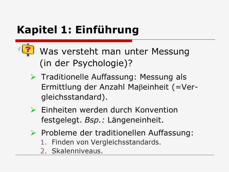 Kapitel 1: Einführung  Problem des Skalenniveaus:  Traditionelle Auffassung sinnvoll bei kontinuierlichen Grössen, aber nicht bei Grössen, welche sich nur rangmässig (Ordinalskalen-Niveau) oder kategoriell (Nominalskalen-Niveau) vergleichen lassen.