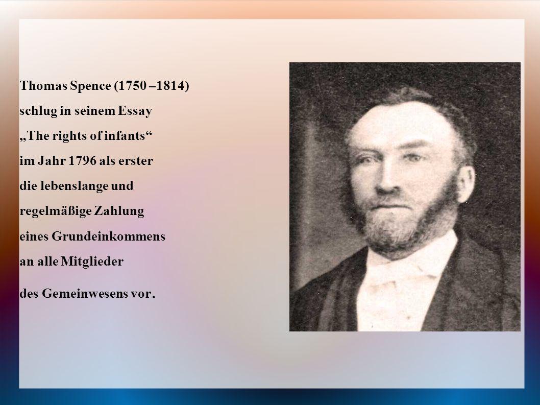"""Thomas Spence (1750 –1814) schlug in seinem Essay """"The rights of infants"""" im Jahr 1796 als erster die lebenslange und regelmäßige Zahlung eines Grunde"""