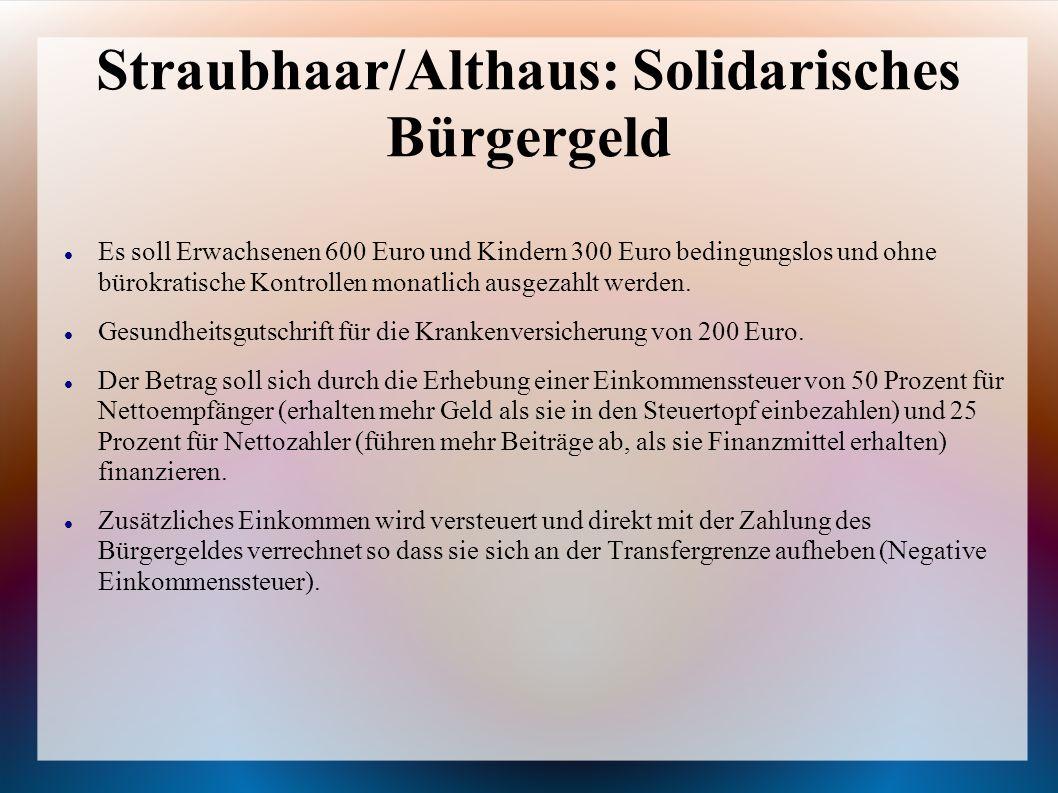 Straubhaar/Althaus: Solidarisches Bürgergeld Es soll Erwachsenen 600 Euro und Kindern 300 Euro bedingungslos und ohne bürokratische Kontrollen monatli