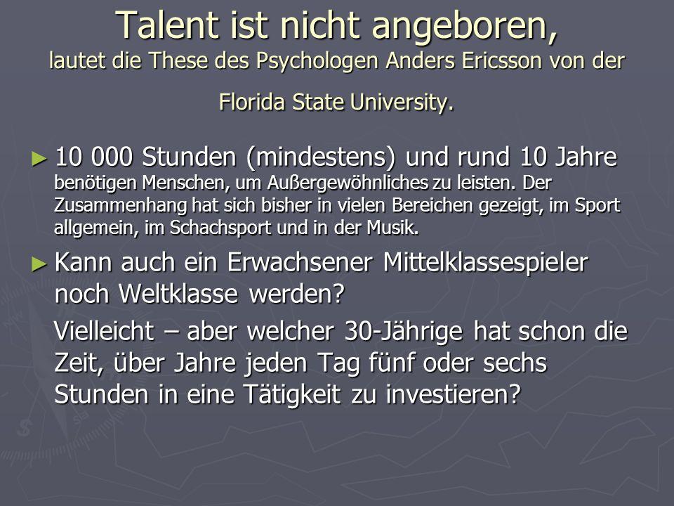 Talent ist nicht angeboren, lautet die These des Psychologen Anders Ericsson von der Florida State University.