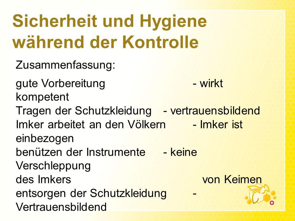 Sicherheit und Hygiene während der Kontrolle Zusammenfassung: gute Vorbereitung- wirkt kompetent Tragen der Schutzkleidung - vertrauensbildend Imker a