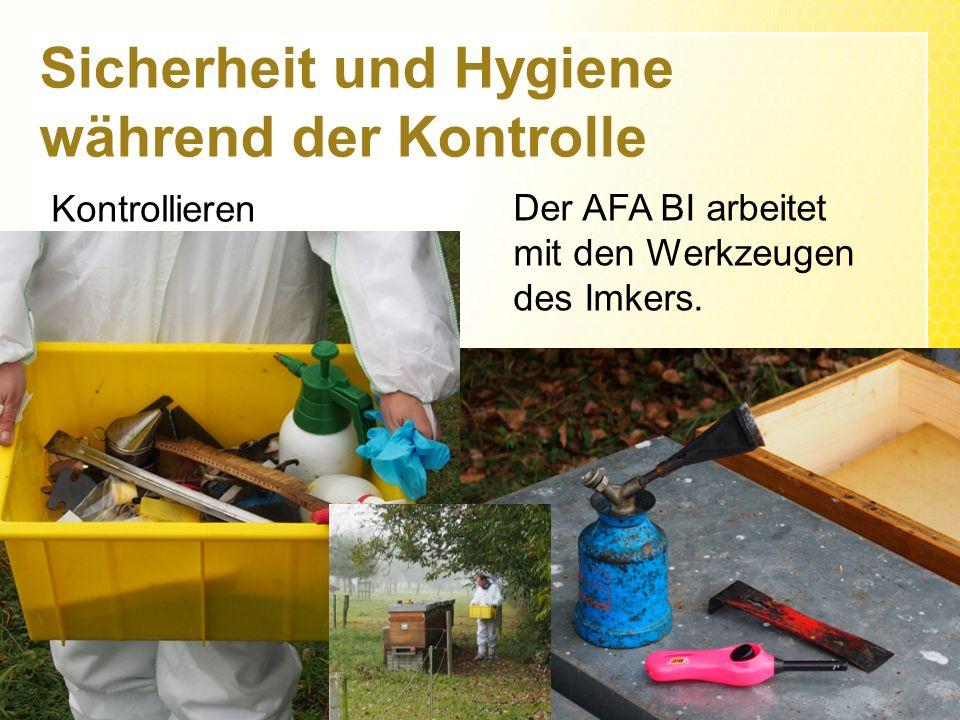 Sicherheit und Hygiene während der Kontrolle Kontrollieren Der AFA BI arbeitet mit den Werkzeugen des Imkers.
