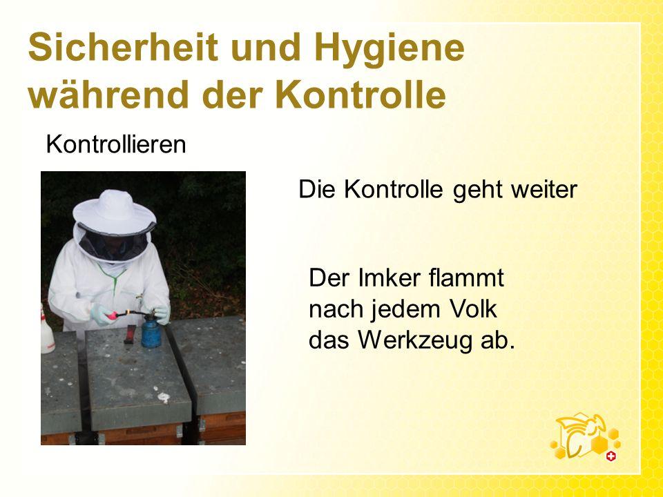 Sicherheit und Hygiene während der Kontrolle Kontrollieren Der Imker flammt nach jedem Volk das Werkzeug ab. Die Kontrolle geht weiter