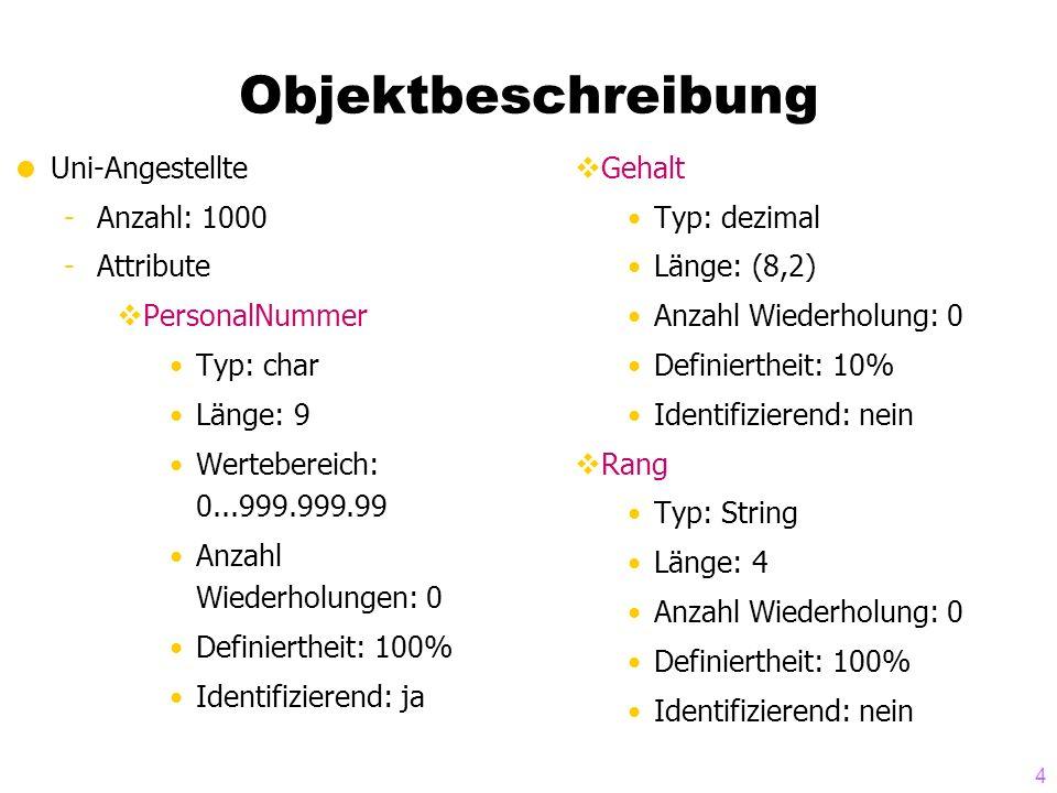 4 Objektbeschreibung  Uni-Angestellte -Anzahl: 1000 -Attribute  PersonalNummer Typ: char Länge: 9 Wertebereich: 0...999.999.99 Anzahl Wiederholungen