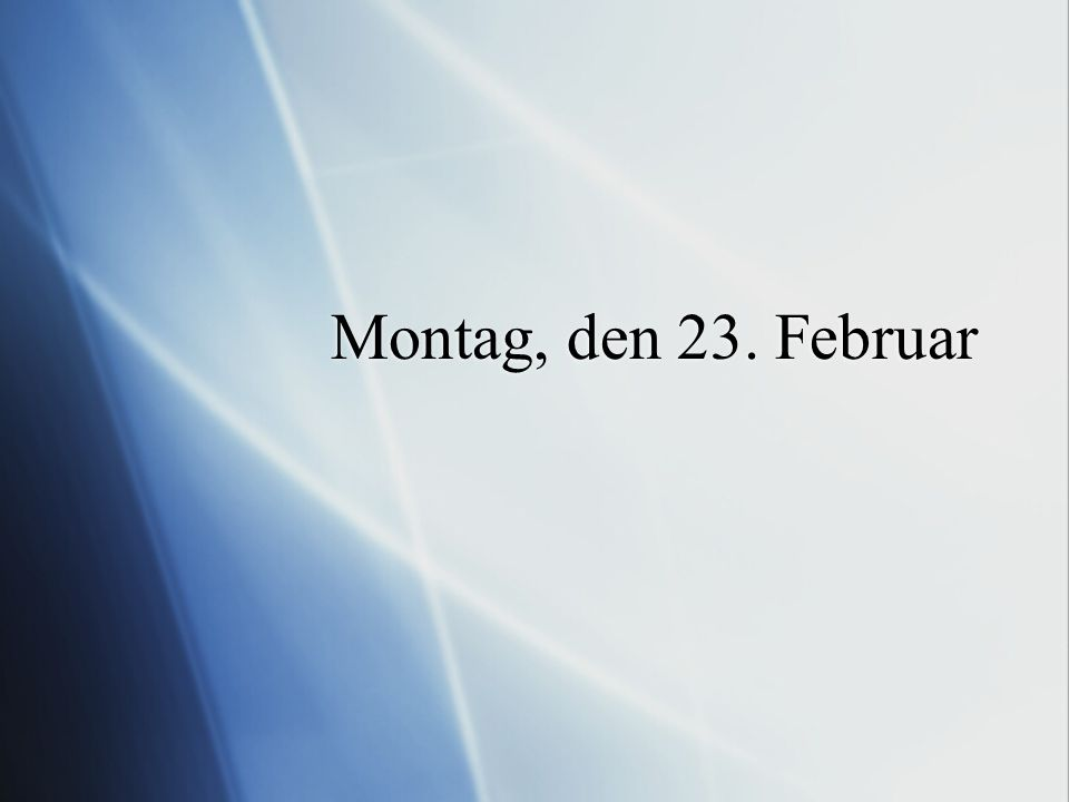 Montag, den 23. Februar