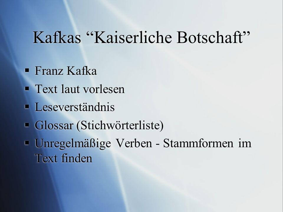 """Kafkas """"Kaiserliche Botschaft""""  Franz Kafka  Text laut vorlesen  Leseverständnis  Glossar (Stichwörterliste)  Unregelmäßige Verben - Stammformen"""