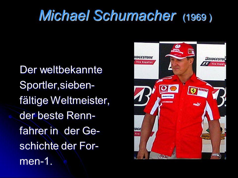 Michael Schumacher ( ( ( (1969 ) Der weltbekannte Sportler,sieben- fältige Weltmeister, der beste Renn- fahrer in der Ge- schichte der For- men-1.